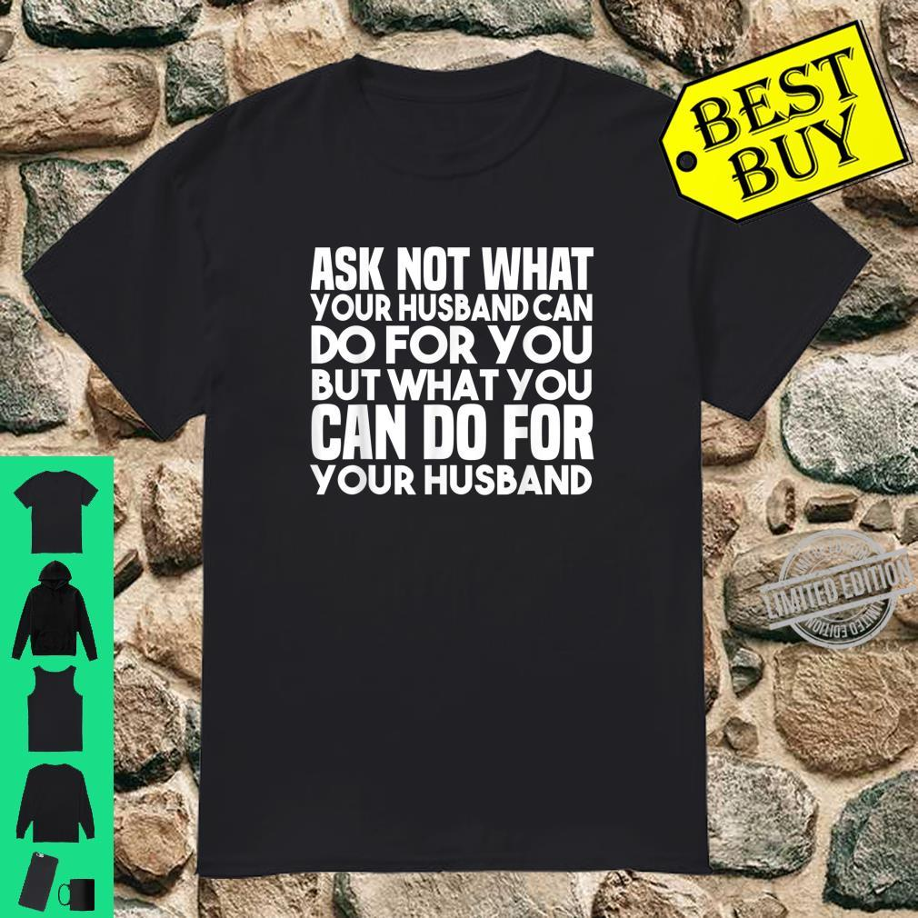 Ask Not What Your Husband Can Do For You Wife Marriage Shirt