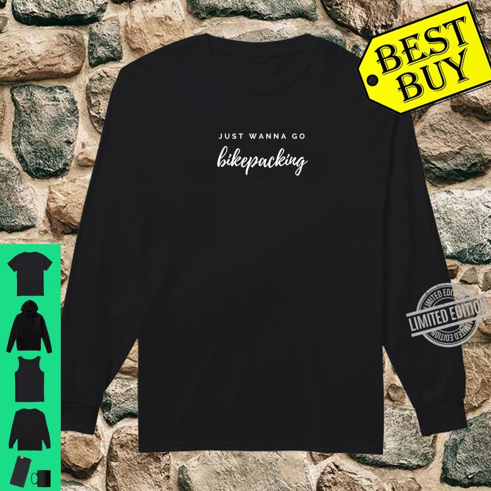 Bikepacking Just Wanna Go Bikepacking Bikepacker Shirt long sleeved