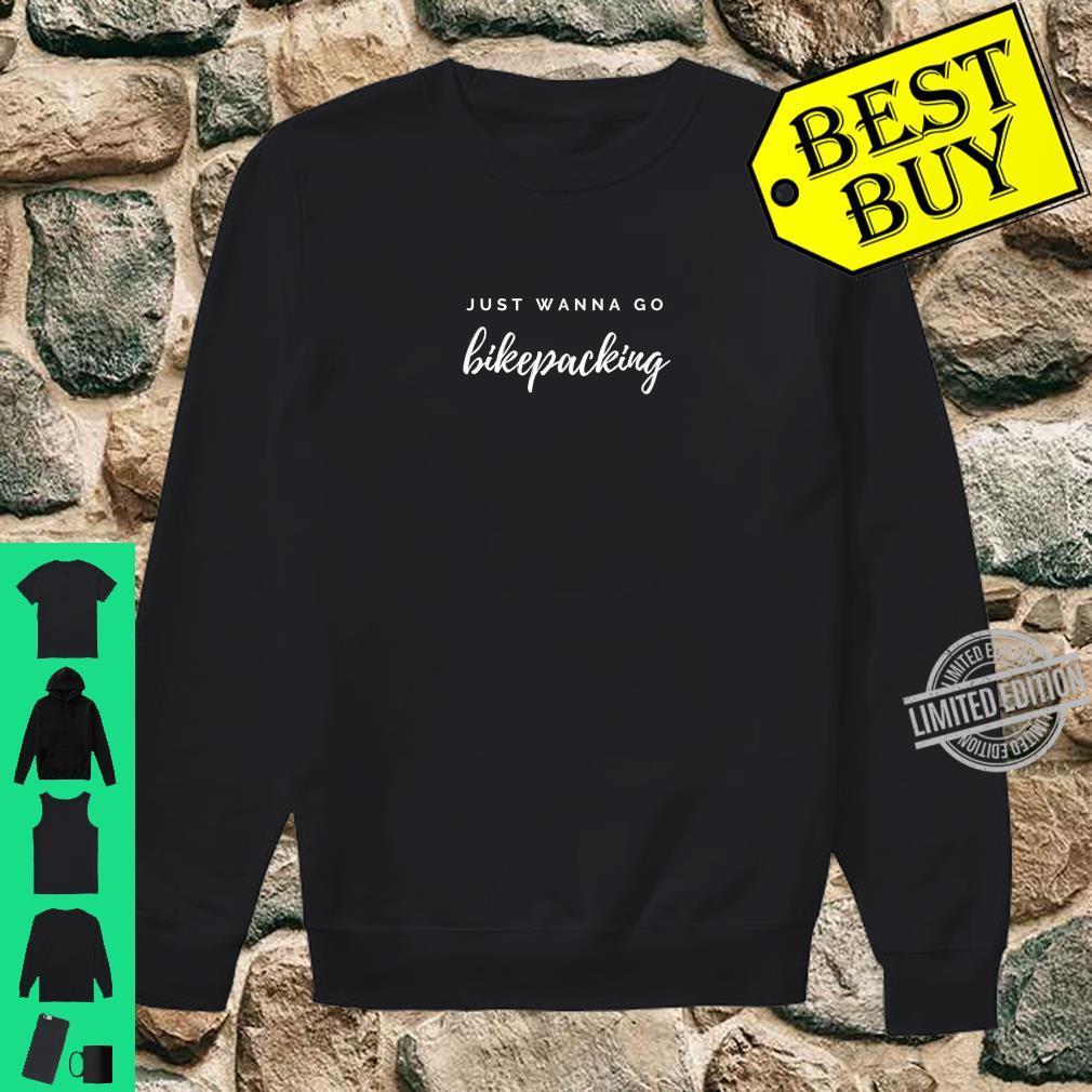 Bikepacking Just Wanna Go Bikepacking Bikepacker Shirt sweater