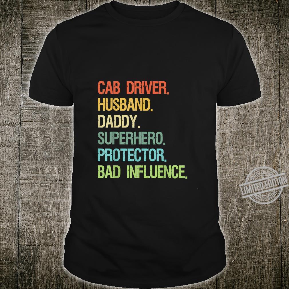 Cab Driver Husband Daddy Superhero Protector Bad Influence Shirt