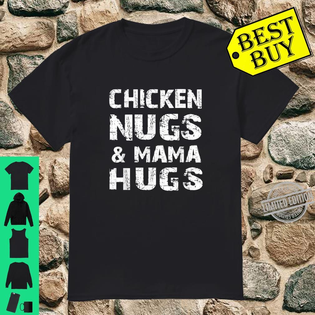 Chicken Nugs and Mama Hugs for mothers day Shirt