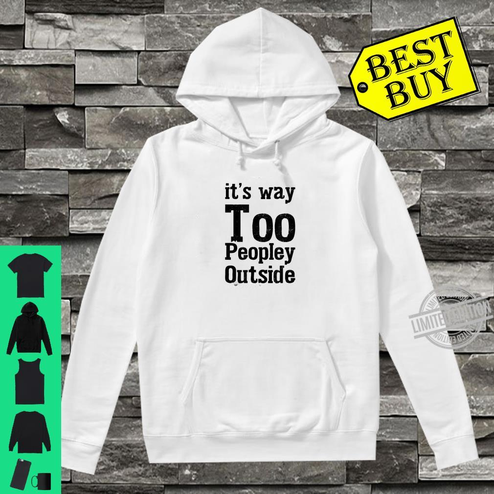 Cute Introvert It's Way Too Peopley Outside Shirt hoodie