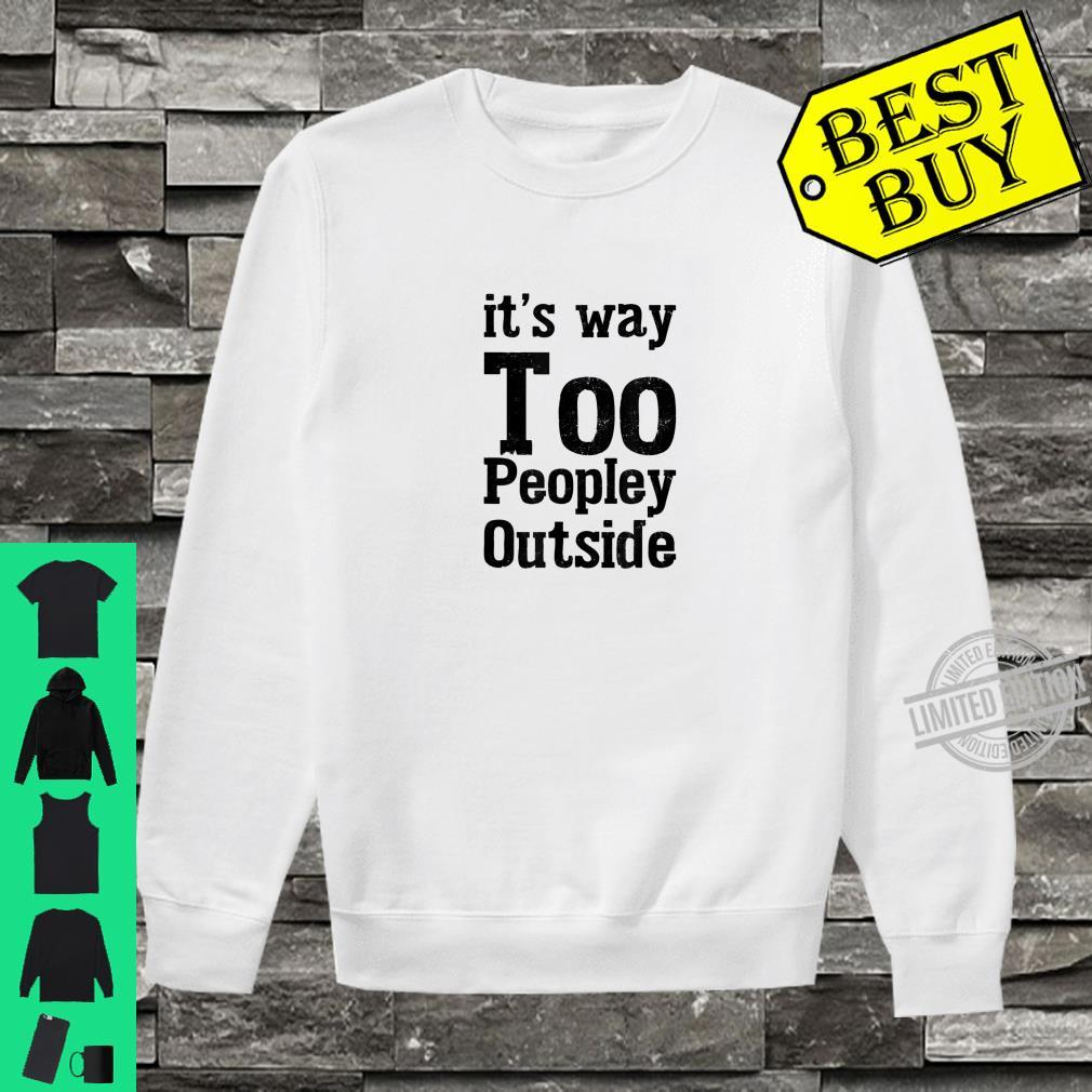Cute Introvert It's Way Too Peopley Outside Shirt sweater