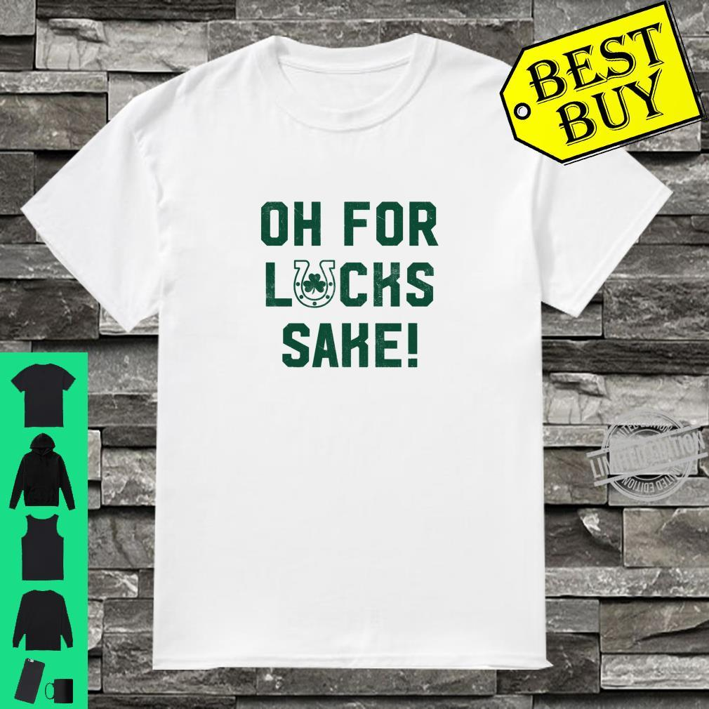 Cute Oh For Lucks Sake Meme Shamrock St Patricks Day Shirt