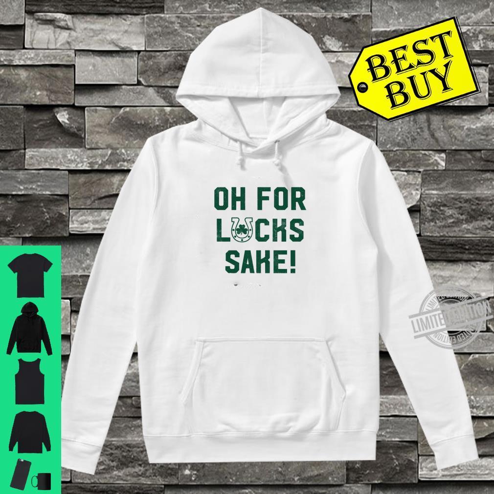 Cute Oh For Lucks Sake Meme Shamrock St Patricks Day Shirt hoodie