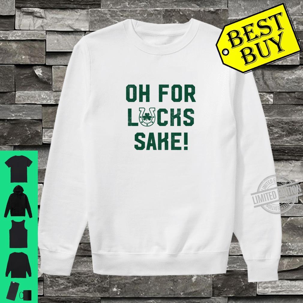 Cute Oh For Lucks Sake Meme Shamrock St Patricks Day Shirt sweater