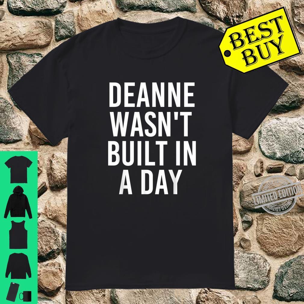 DEANNE WASN'T BUILT IN A DAY Birthday Name Idea Shirt