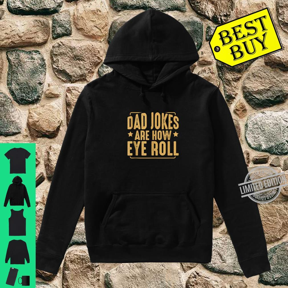 Dad Jokes Are How Eye Roll Humor Sarcastic Quotes Shirt hoodie