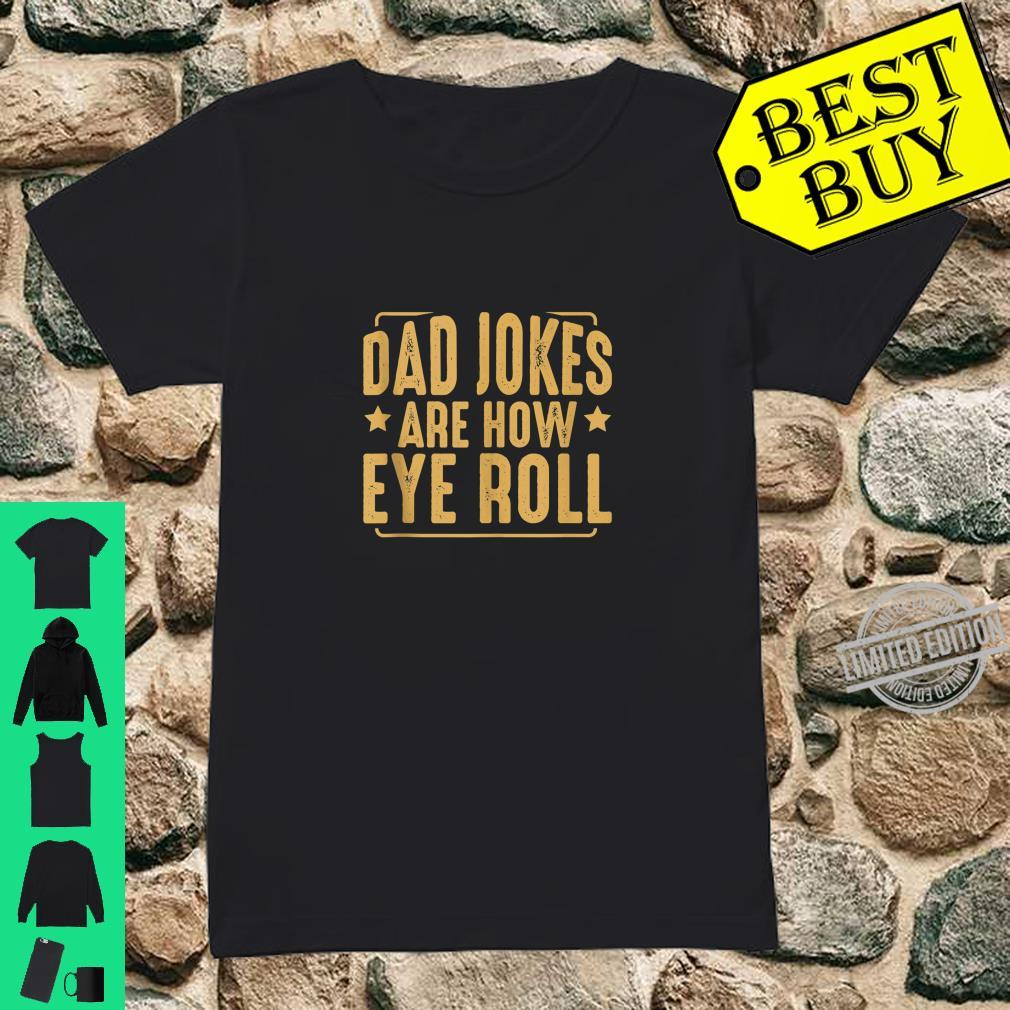 Dad Jokes Are How Eye Roll Humor Sarcastic Quotes Shirt ladies tee