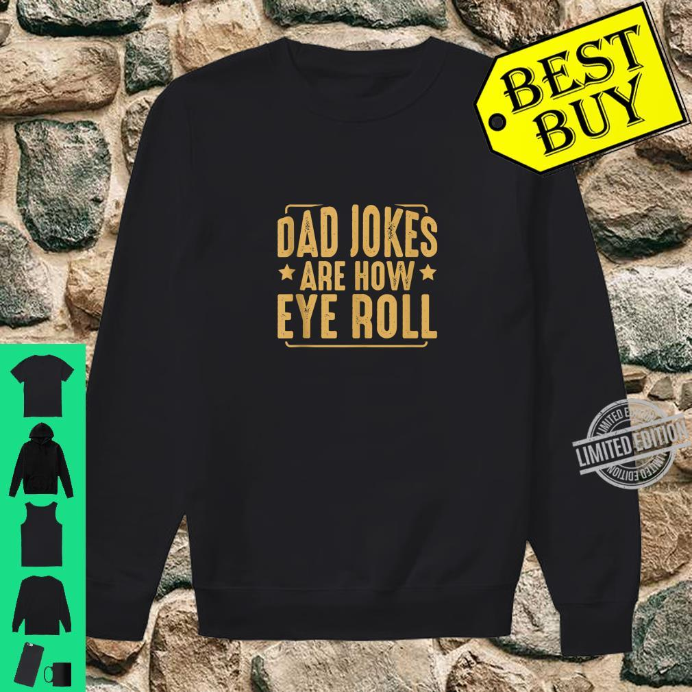 Dad Jokes Are How Eye Roll Humor Sarcastic Quotes Shirt sweater