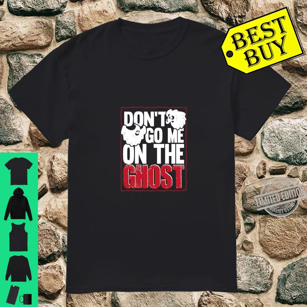 Don't Go Me On The Ghost Geschenk Lustiger Spruch Shirt