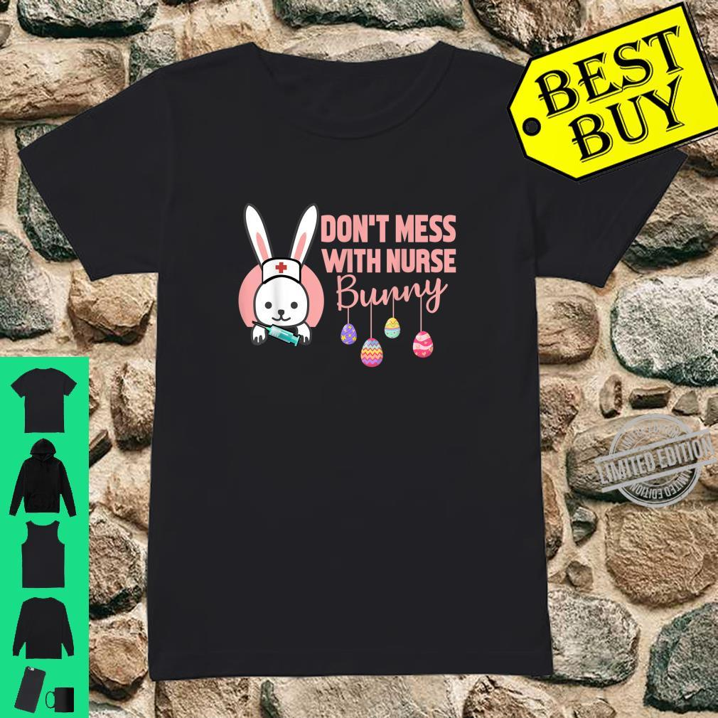 Don't Mess With Nurse Bunny Happy Easter Day Shirt ladies tee