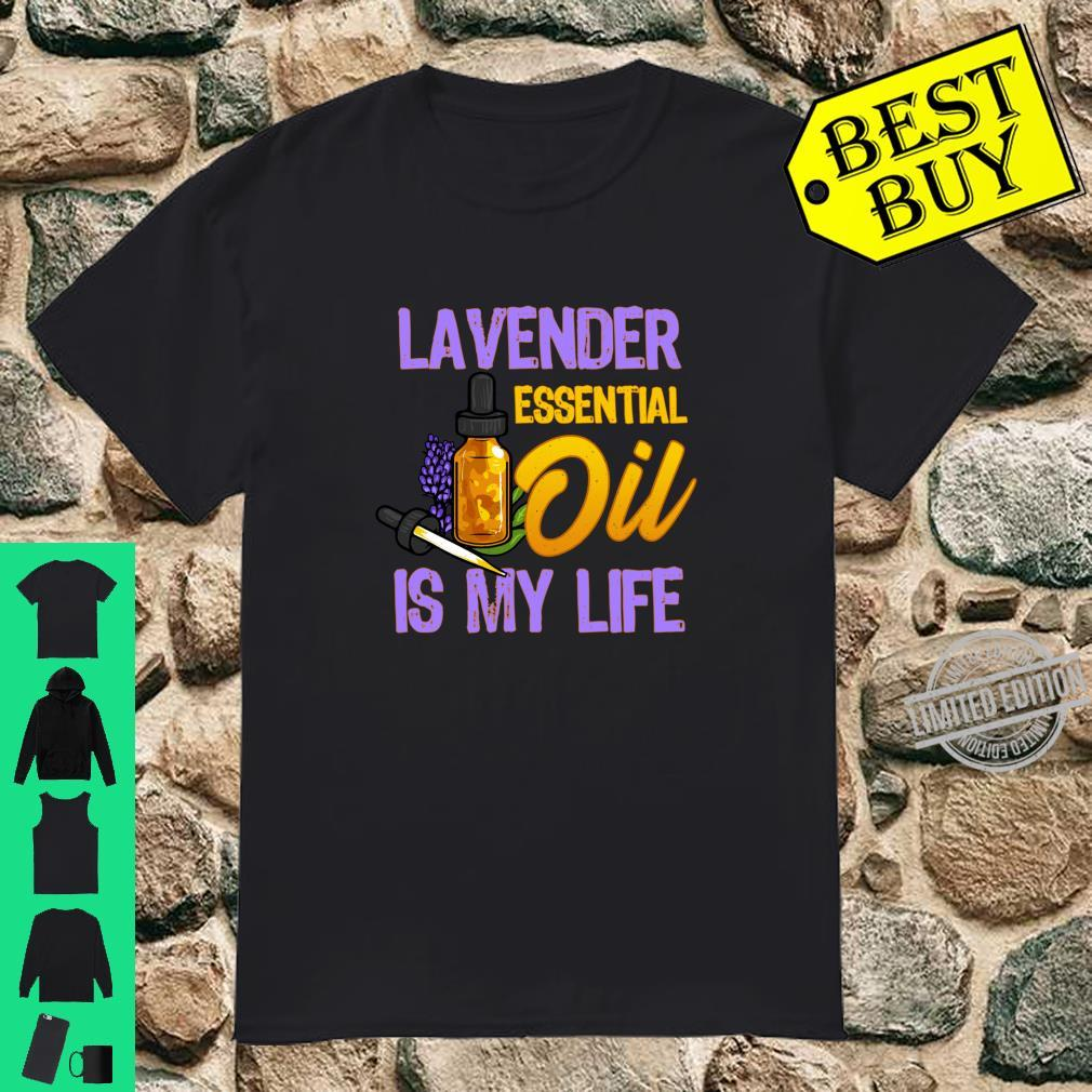 Essential Oils Lavender Essential Oil Is My Life Shirt