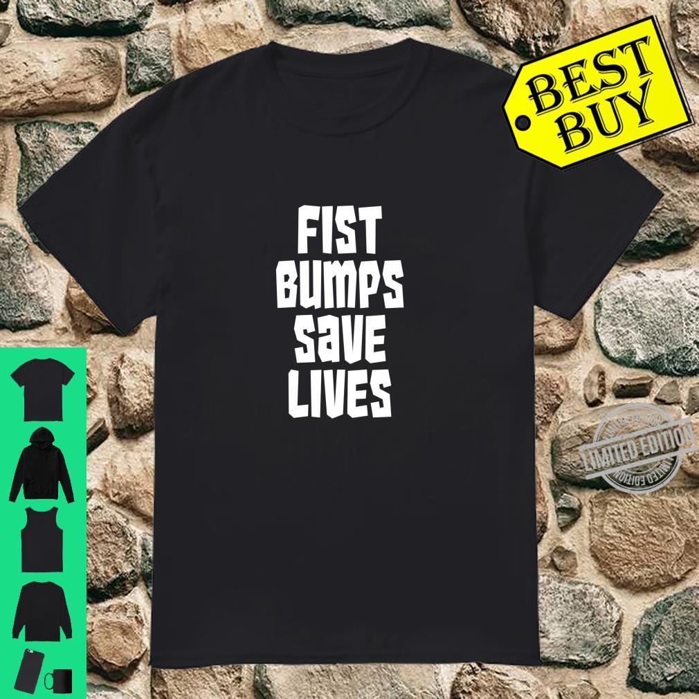 Fist Bumps Save Lives So Wash Your Hands Social Distancing Shirt