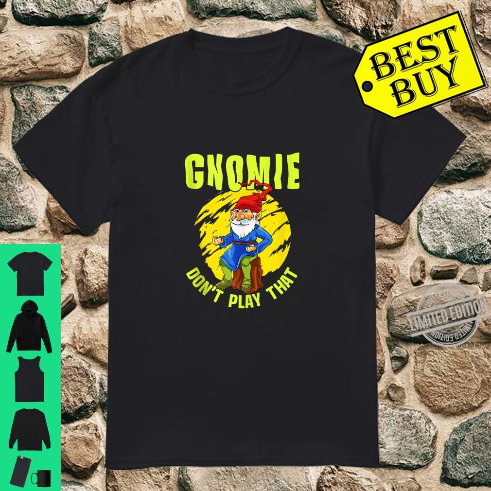 Gnomie Don't Play That Gnome Collectors Pun Shirt