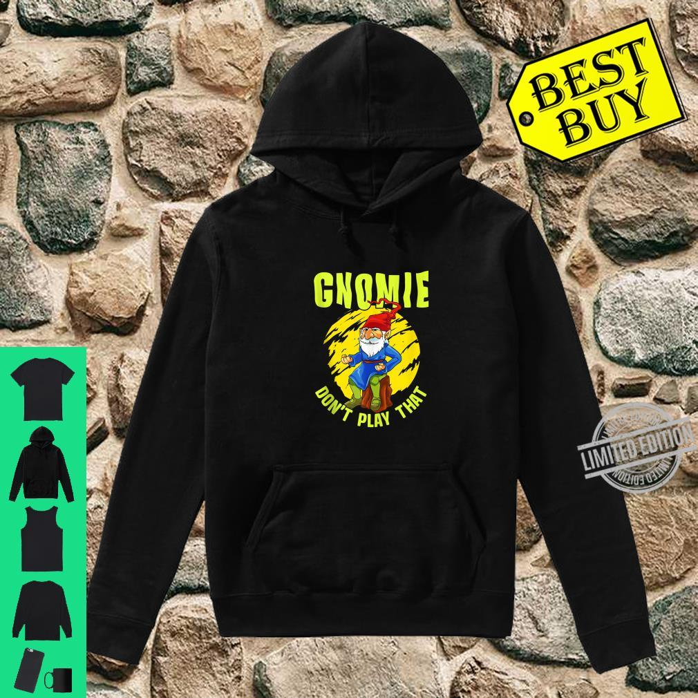 Gnomie Don't Play That Gnome Collectors Pun Shirt hoodie