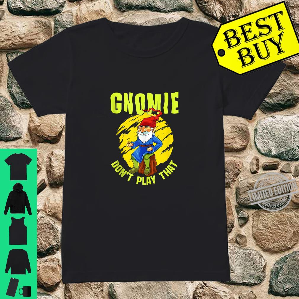 Gnomie Don't Play That Gnome Collectors Pun Shirt ladies tee