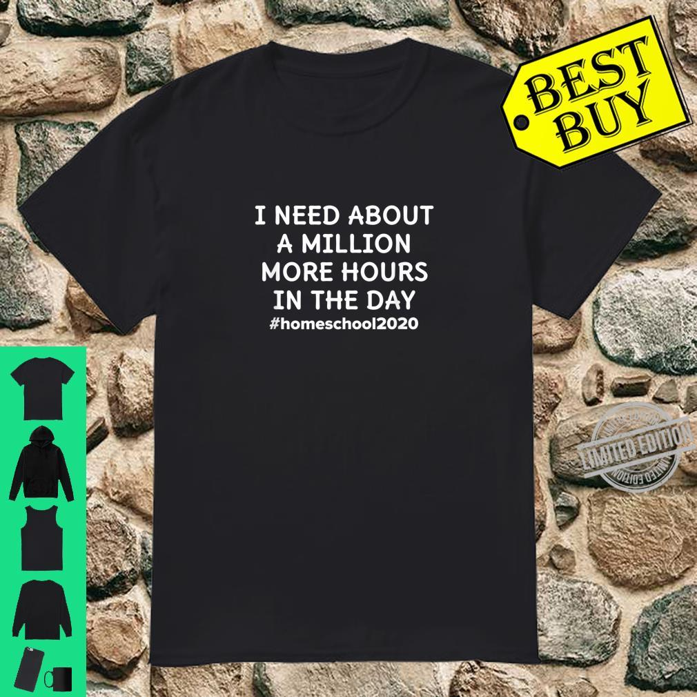 Homeschool I Need About A Million More Hours In The Day Shirt