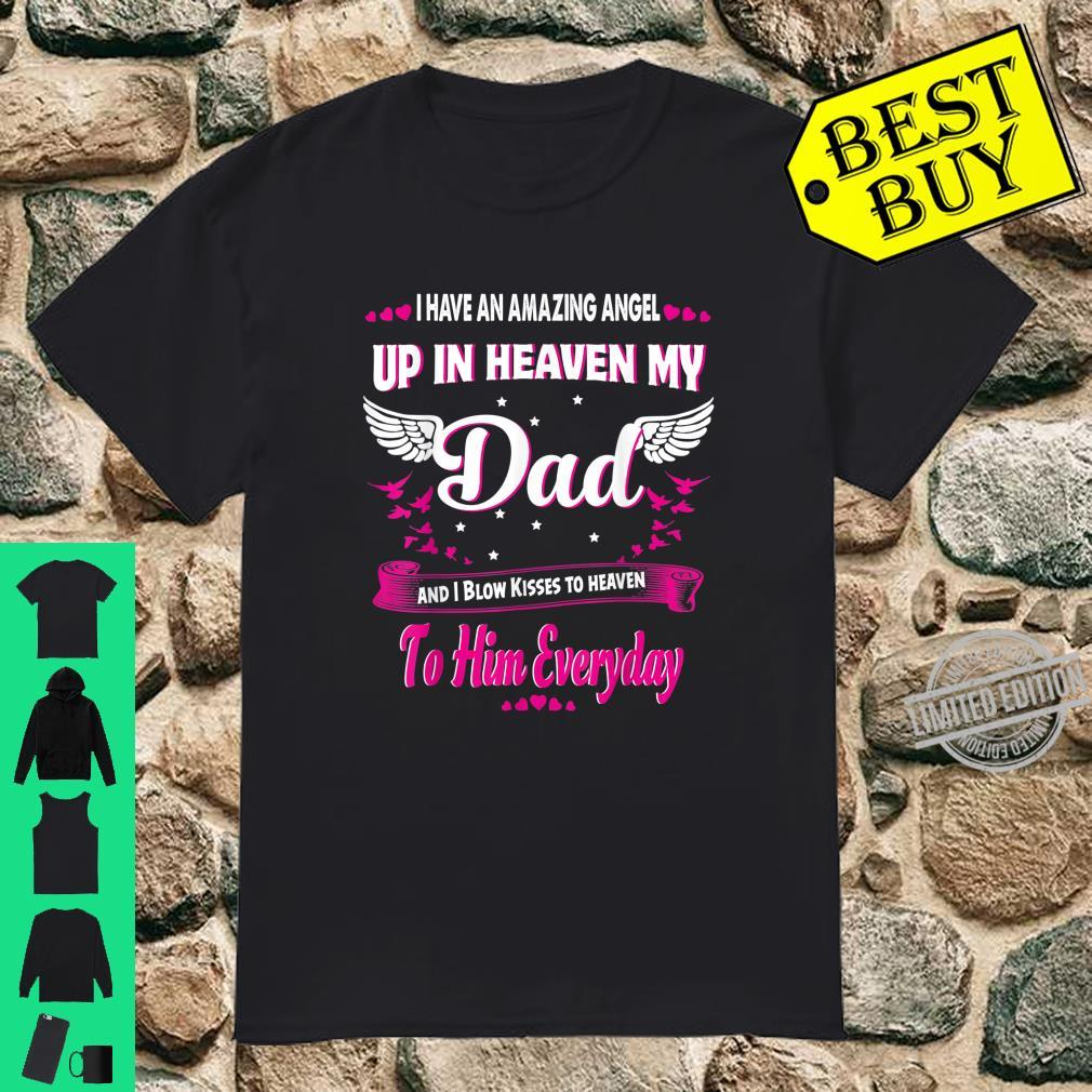 I Have An Amazing Angel Up In Heaven My Dad I Blow Kisses Shirt