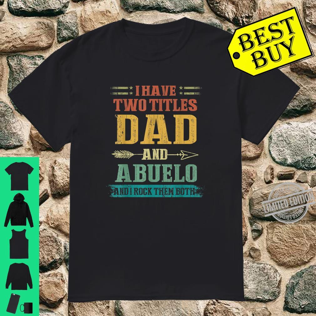 I Have Two Titles Dad And Abuelo Fathers Day Shirt