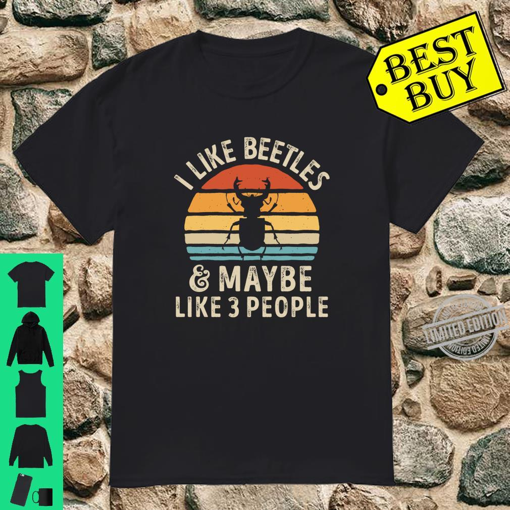 I Like Beetles and Maybe 3 People Beetle Shirt
