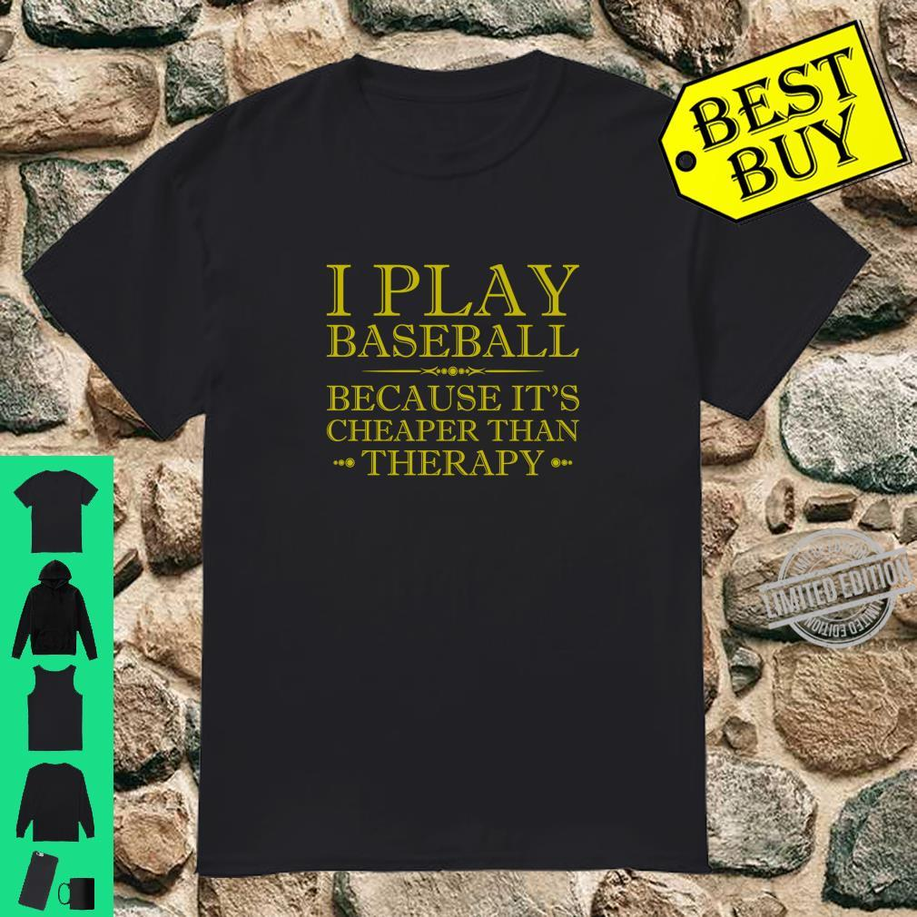 I Play Baseball Because It's Cheaper Than Therapy Shirt