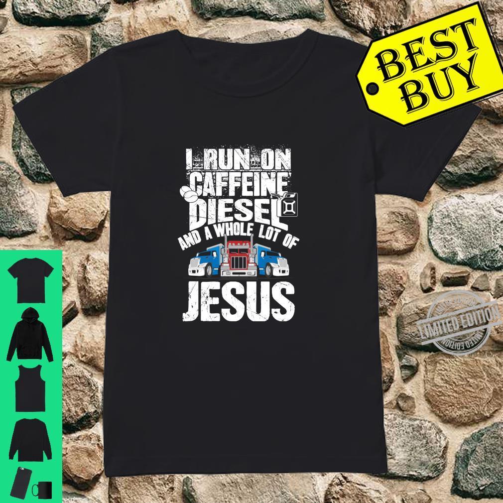 I Run On Caffeine Diesel And A Whole Lot Of Jesus Trucker Shirt ladies tee