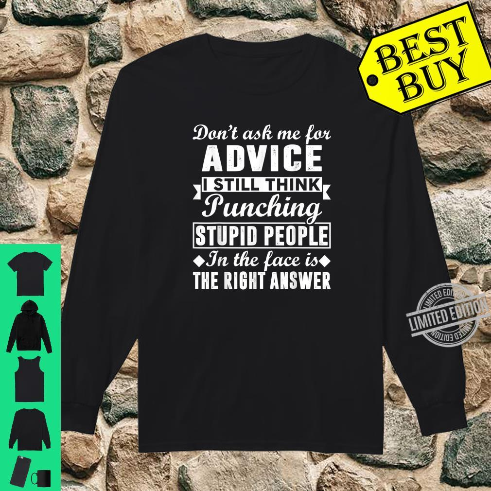I Still Think Punching Stupid People Is The Right Answer Shirt long sleeved