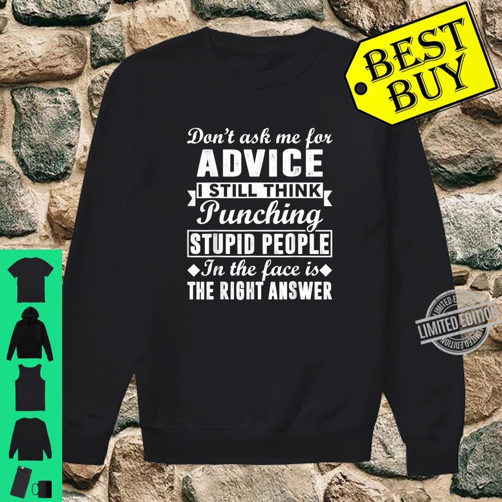 I Still Think Punching Stupid People Is The Right Answer Shirt sweater