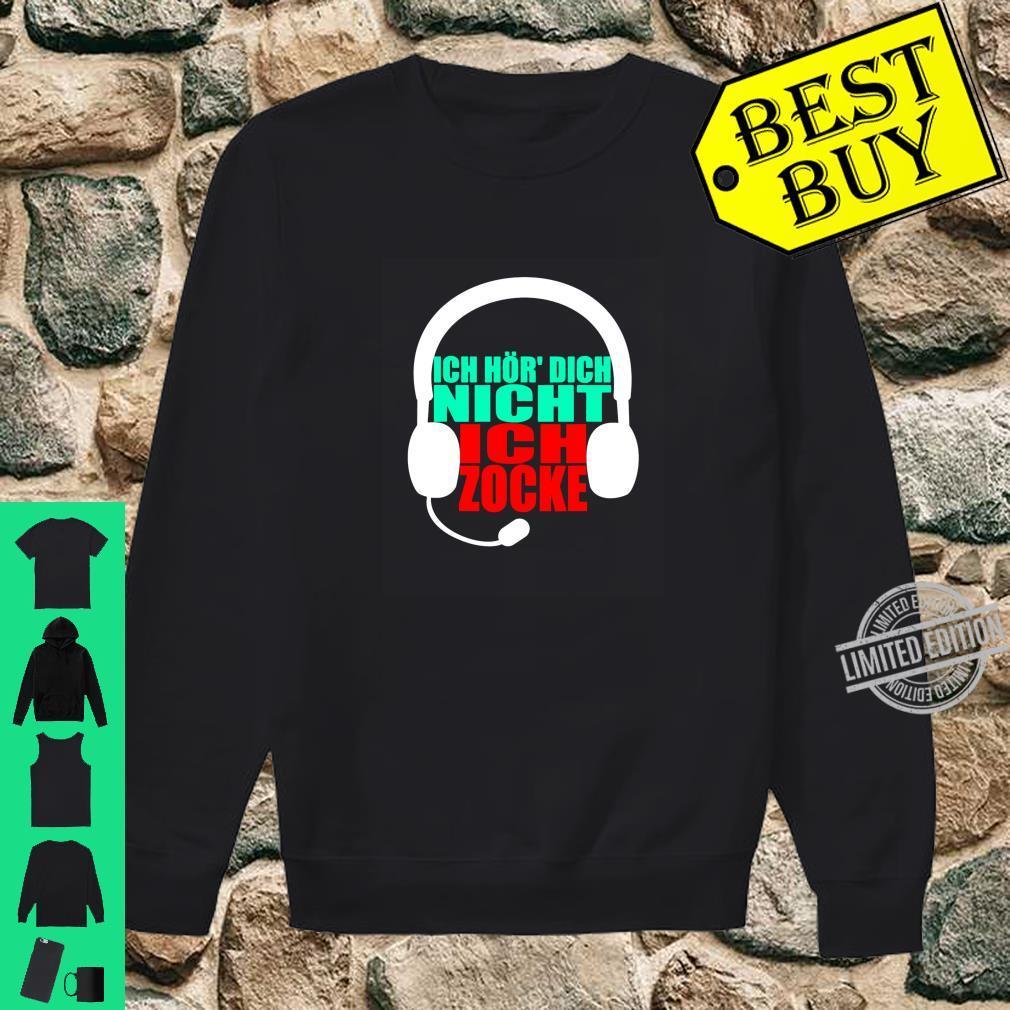 ICH HÖR' DICH NICHT ICH ZOCKE Gaming Geschenk Idee Gamer Shirt sweater