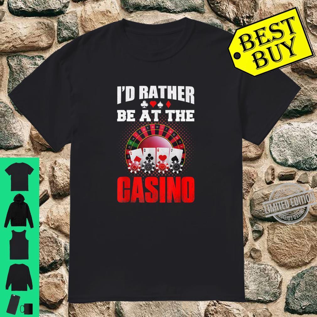 I'd Rather Be At The Casino Poker Cards Chips Vegas gambler Shirt