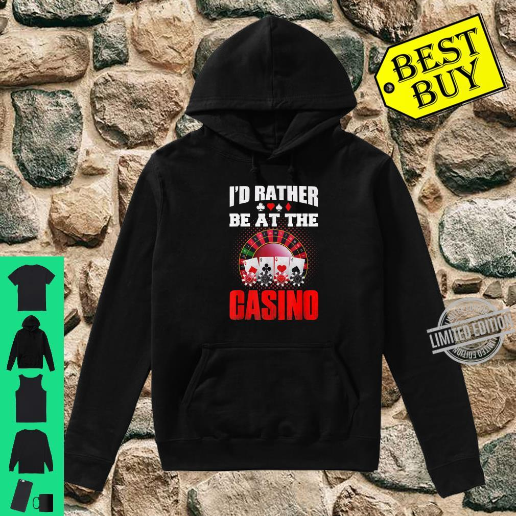 I'd Rather Be At The Casino Poker Cards Chips Vegas gambler Shirt hoodie