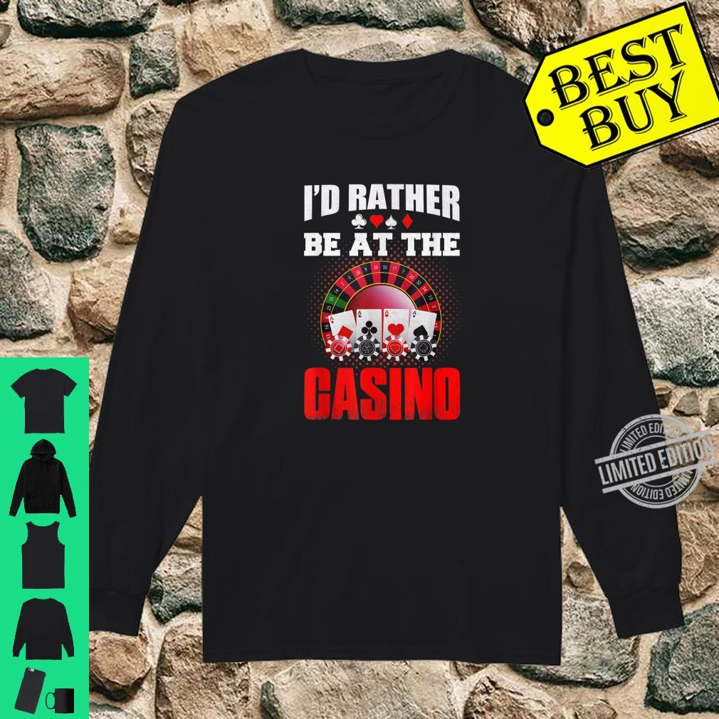 I'd Rather Be At The Casino Poker Cards Chips Vegas gambler Shirt long sleeved