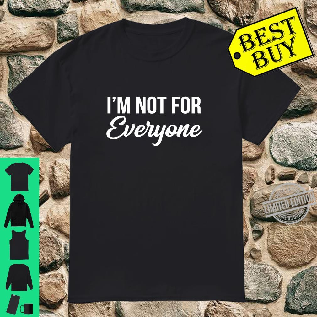 I'm Not For Everyone Sarcastic Humor Shirt