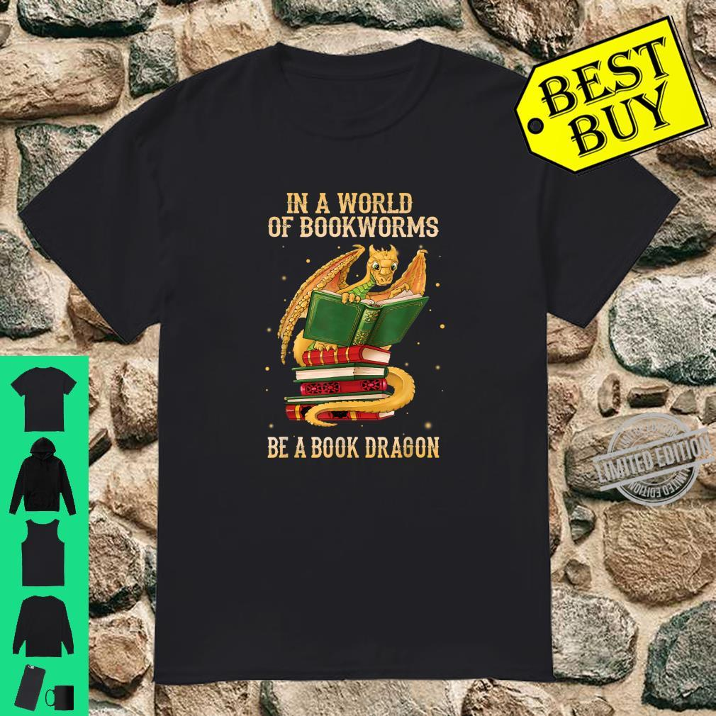 In a world of bookworms be a book dragon bookworm Shirt