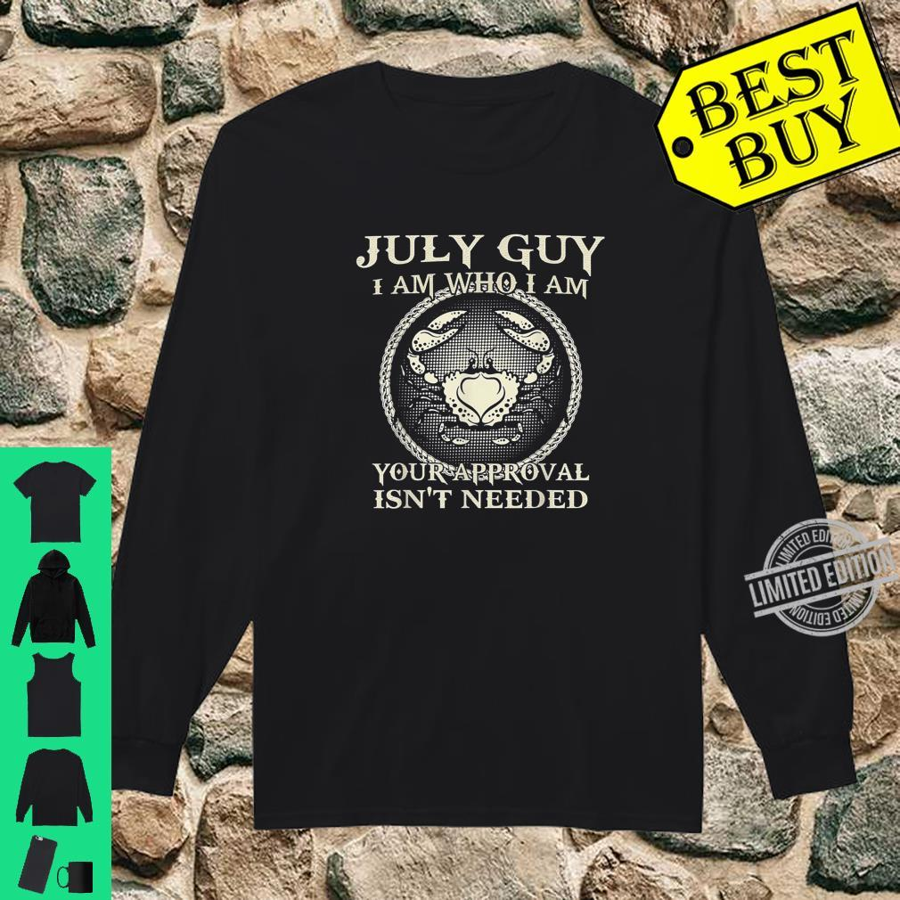 July Guy I Am Who I Am Your Approval Isn't Needed Shirt long sleeved