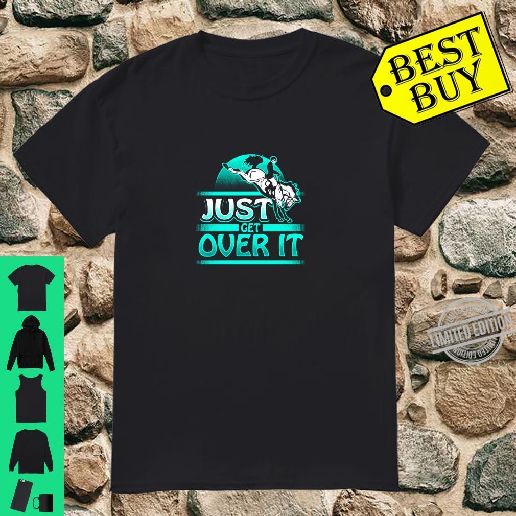 Just Get Over It Lustiges Reiten Frauen Pferdesport Geschenk Shirt