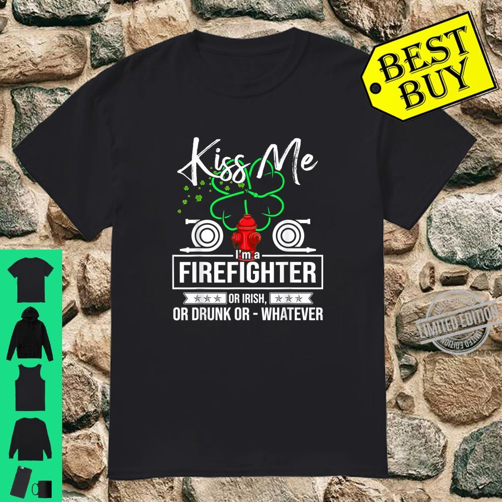 Kiss Me I'm A Firefighter Or Irish Or Drunk OrWhatever Shirt