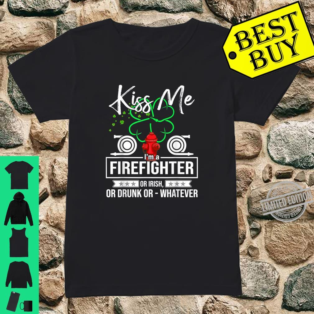Kiss Me I'm A Firefighter Or Irish Or Drunk OrWhatever Shirt ladies tee