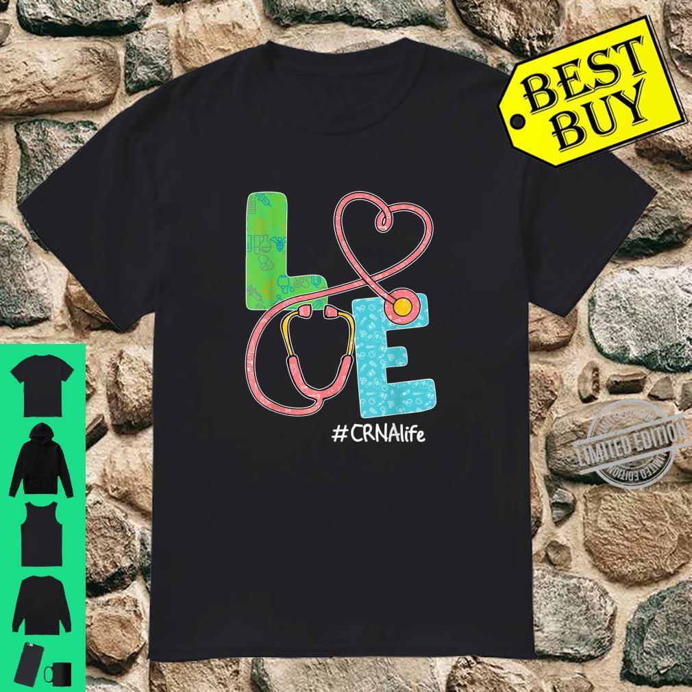 LOVE CRNA Life Stethoscope CRNA Shirt