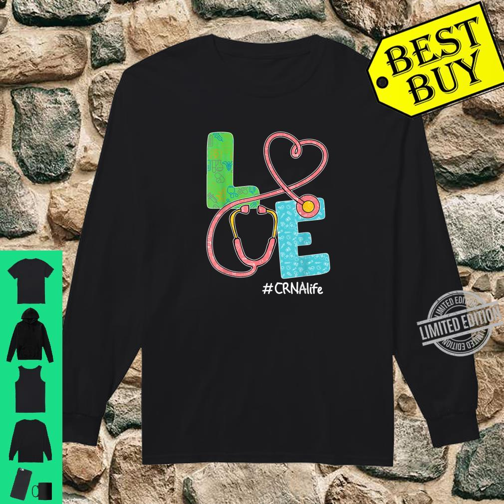 LOVE CRNA Life Stethoscope CRNA Shirt long sleeved
