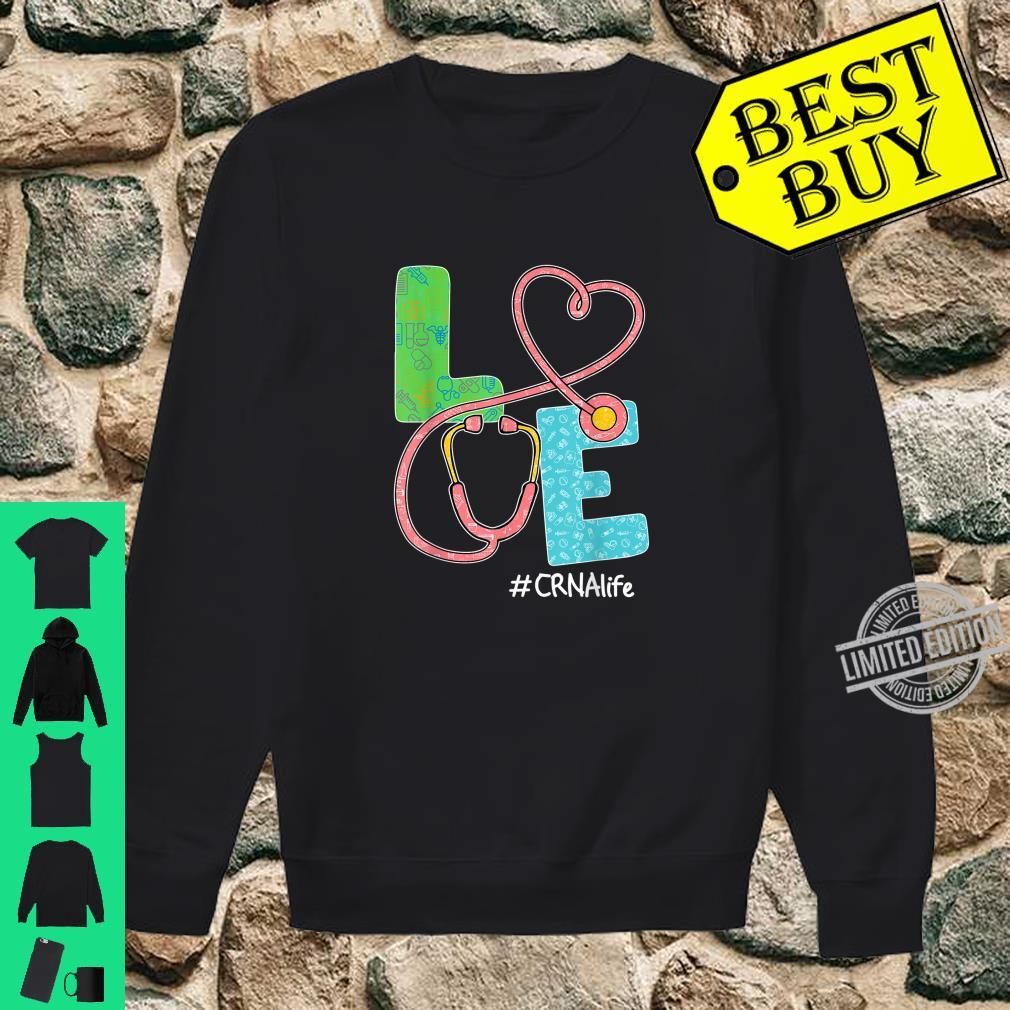 LOVE CRNA Life Stethoscope CRNA Shirt sweater