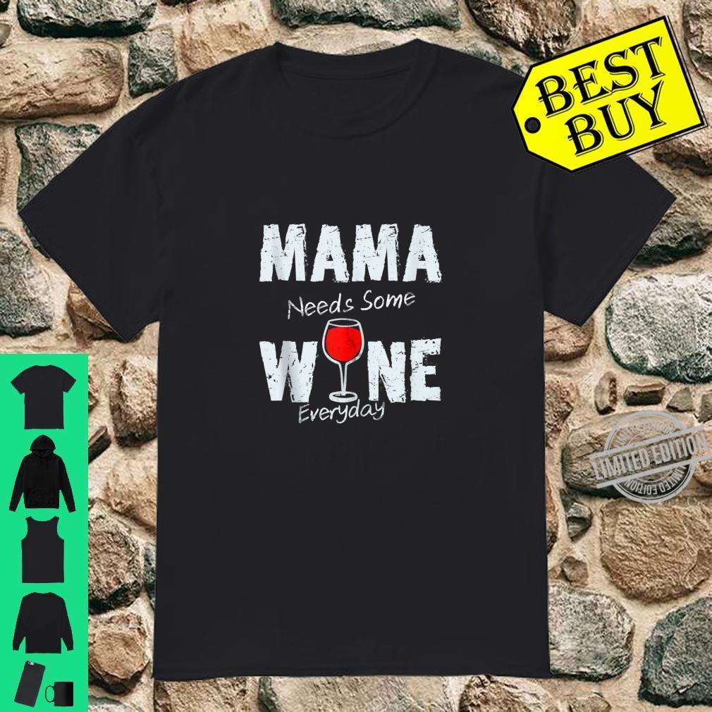 Mama Needs Some Wine Everyday Wine Drinking Shirt