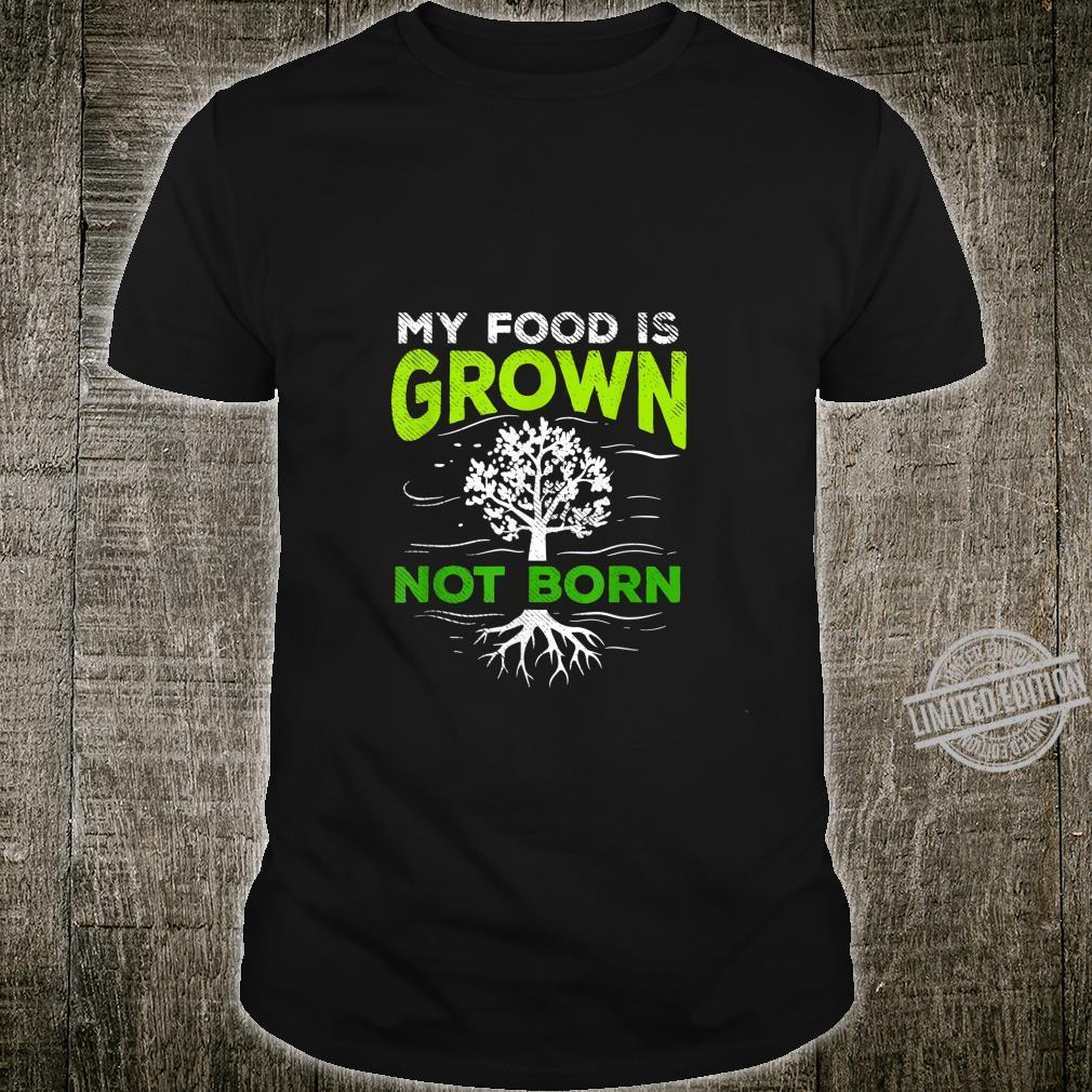 My Food is grown not Born Veganer Vegan Tierschützer Shirt
