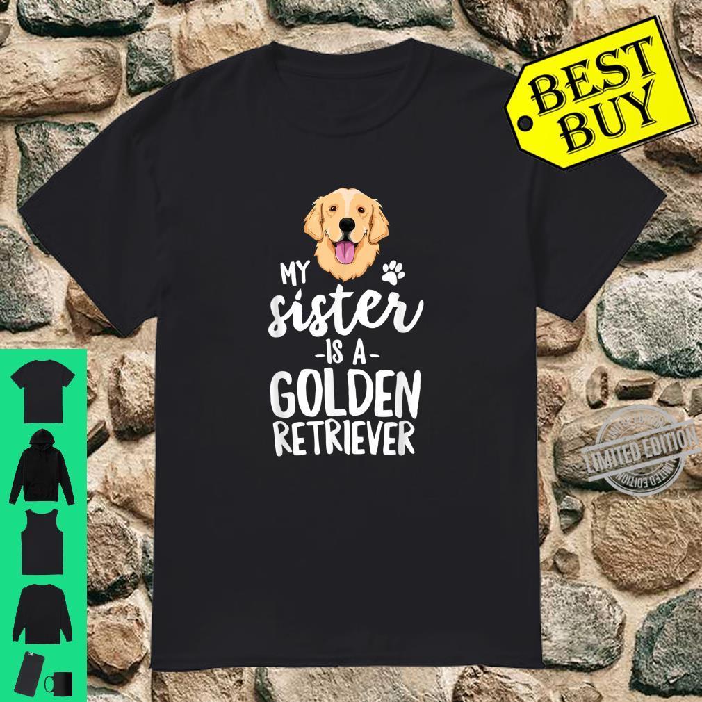 My Sister Is A Golden Retriever Dog Adopt Puppy Family Pet Shirt