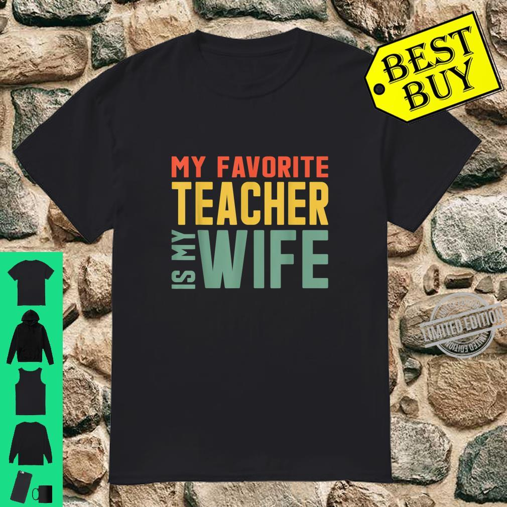 My favourite Teacher is my wife in Valentine's day Shirt