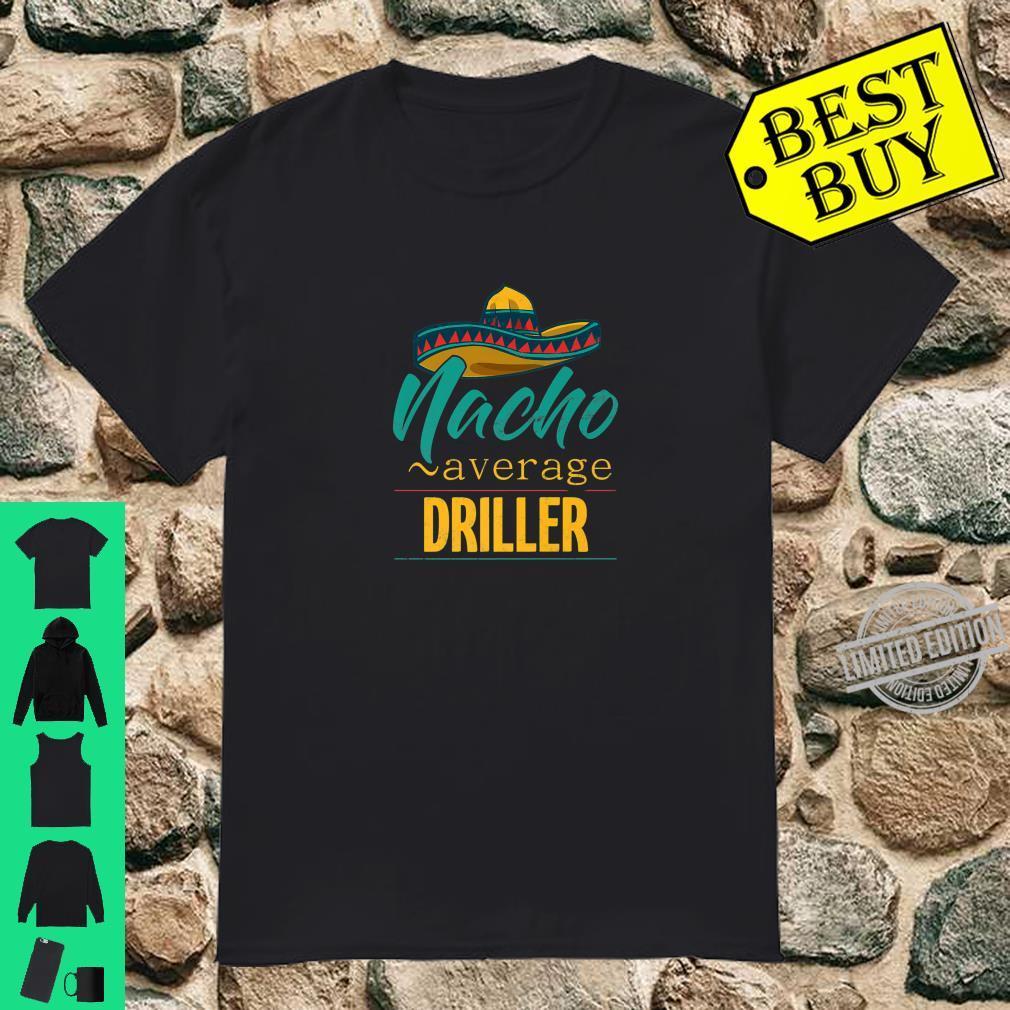 Nacho Average Driller Mexican Sinco De Majo Shirt