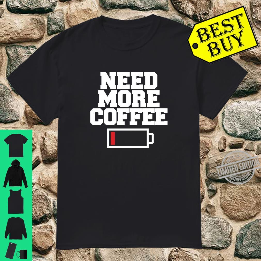 Need More Coffee Coffee Shirt