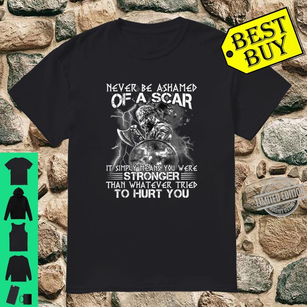 Never be ashamed of a scar it simply means you were Shirt