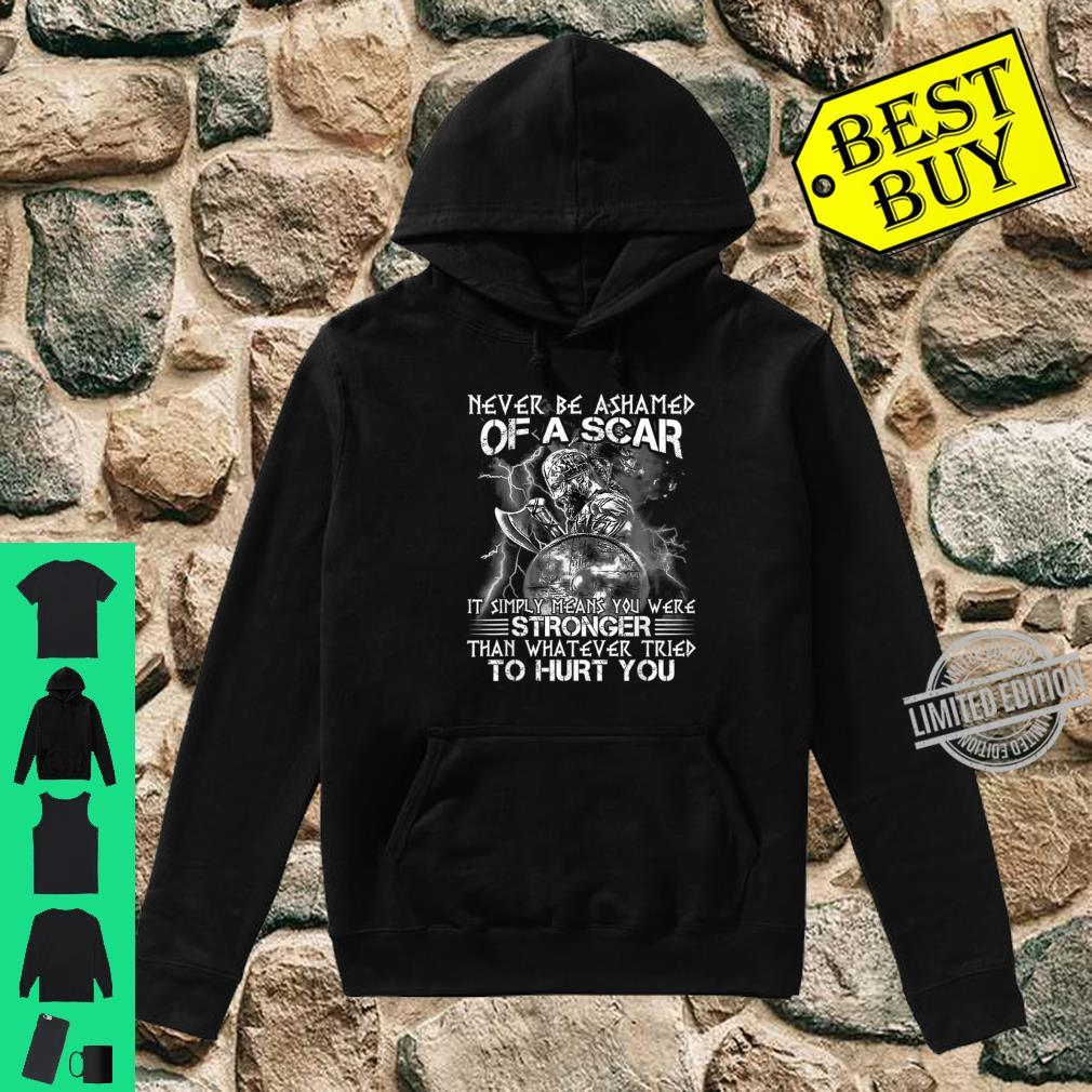 Never be ashamed of a scar it simply means you were Shirt hoodie